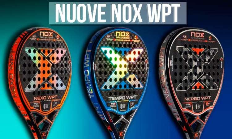La nuova collezione Nox WPT 2021- Pale da Padel di classe